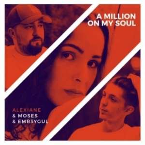Alexiane/Emr3ygul/Moses - A Million My On Soul