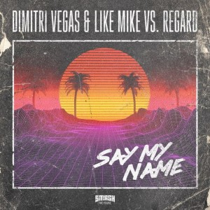 Dimitri Vegas/Like Mike/Regard - Say My Name