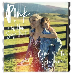 Pink - Cover Me In Sunshine