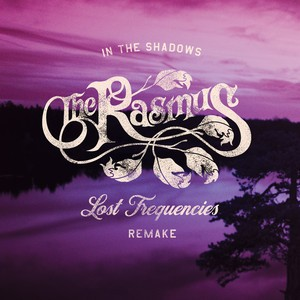 Rasmus - In The Shadows (Lost Frequencies Remake)